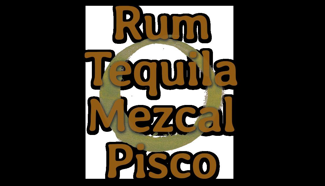 Rum Tequila Mezcal Pisco